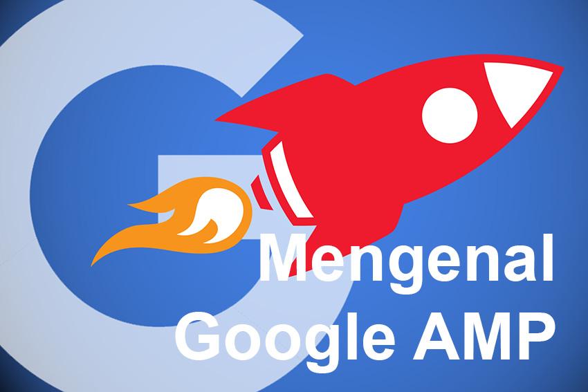 Google AMP Adalah Solusi Goole Untuk Mempercepat Akses Website